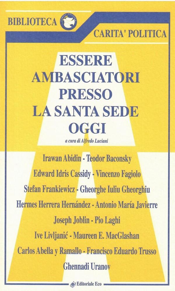 Essere Ambasciatori presso la Santa Sede Oggi Vol I